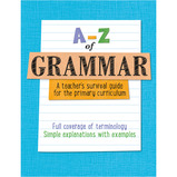 A-Z of Grammar: A Teacher's Survival Guide for the Primary Curriculum